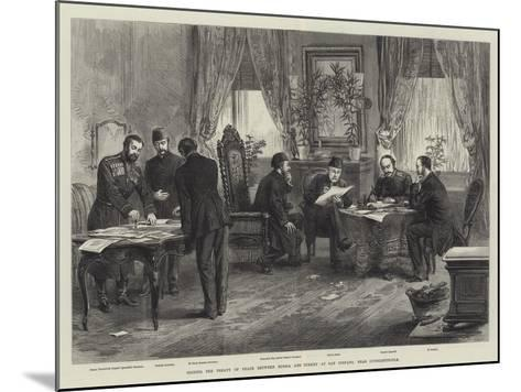 Signing the Treaty of Peace Between Russia and Turkey at San Stefano, Near Constantinople--Mounted Giclee Print