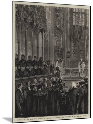 Funeral of the Late King George of Hanover at Windsor, the Ceremony in St George's Chapel--Mounted Giclee Print