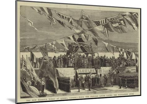 The New Harbour Works at Quebec, Canada, Hrh the Princess Louise Laying the Foundation Stone--Mounted Giclee Print