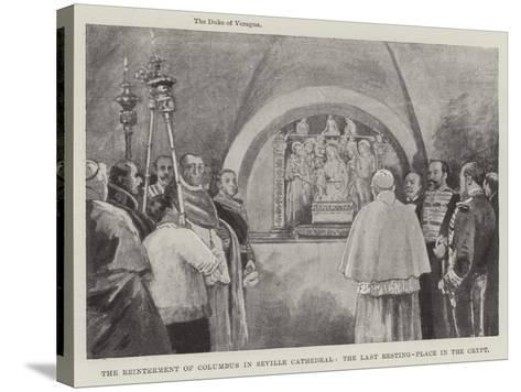 The Reinterment of Columbus in Seville Cathedral, the Last Resting-Place in the Crypt--Stretched Canvas Print