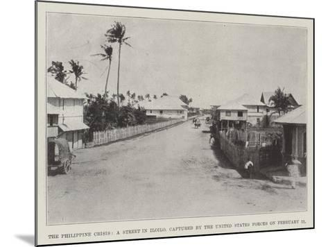 The Philippine Crisis, a Street in Iloilo, Captured by the United States Forces on 11 February--Mounted Giclee Print