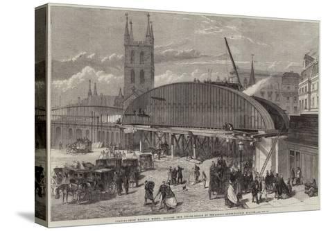 Charing-Cross Railway Works, Monster Iron Girder-Bridge at the London-Bridge Railway Station--Stretched Canvas Print