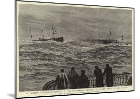 The Umbria Disabled in Mid-Atlantic, the Manhansett Steaming Off on the Arrival of the Gallia--Mounted Giclee Print