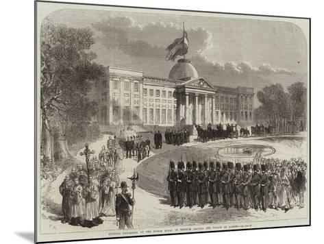 Funeral Procession of the Prince Royal of Belgium Leaving the Palace of Laeken--Mounted Giclee Print