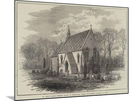 St Mary's Roman Catholic Chapel at Chiselhurst, Where the Emperor Napoleon Is Laid--Mounted Giclee Print