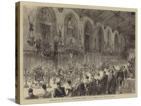 Reception of the Czar of Russia, Royal Banquet in St George's Hall, Windsor Castle--Stretched Canvas Print