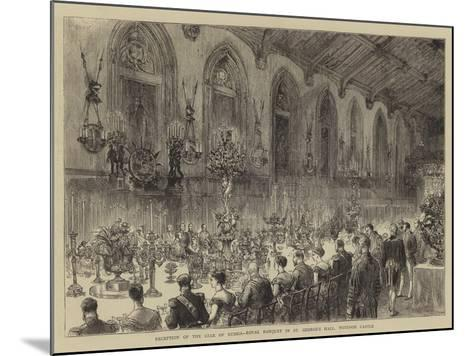 Reception of the Czar of Russia, Royal Banquet in St George's Hall, Windsor Castle--Mounted Giclee Print