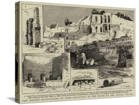 The Recent Excavations in Rome, Discovery of the House of the Vestal Virgins--Stretched Canvas Print