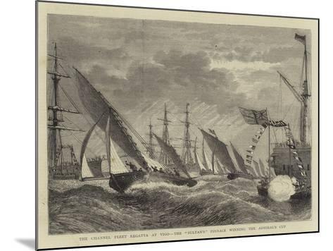 The Channel Fleet Regatta at Vigo, the Sultan'S Pinnace Winning the Admiral's Cup--Mounted Giclee Print