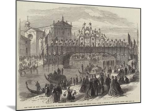 The Visit of King Victor Emmanuel to Venice, Decorated Bridge over the Grand Canal--Mounted Giclee Print