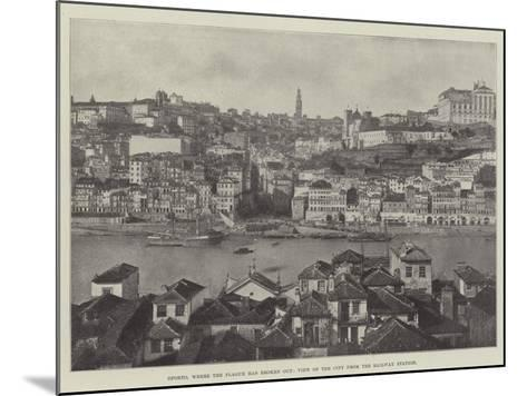 Oporto, Where the Plague Has Broken Out, View of the City from the Railway Station--Mounted Giclee Print