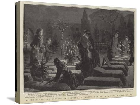 A Christmas Eve Custom, Decorating Children's Graves in a Berlin Graveyard--Stretched Canvas Print