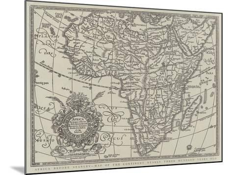 Africa before Stanley, Map of the Continent Nearly Three Hundred Years Old--Mounted Giclee Print