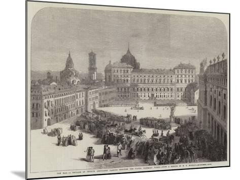 The War, a Brigade of French Artillery Passing Through the Piazza Castello, Turin--Mounted Giclee Print