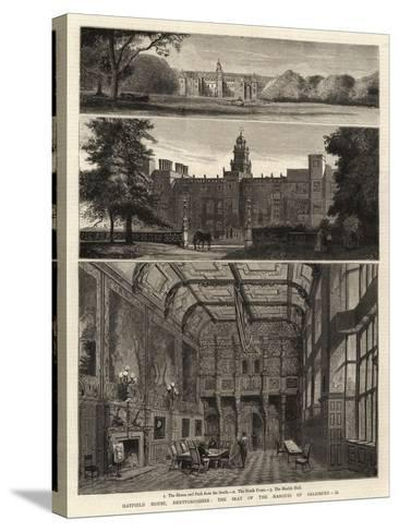 Hatfield House, Hartfordshire, the Seat of the Marquis of Salisbury, Ii--Stretched Canvas Print