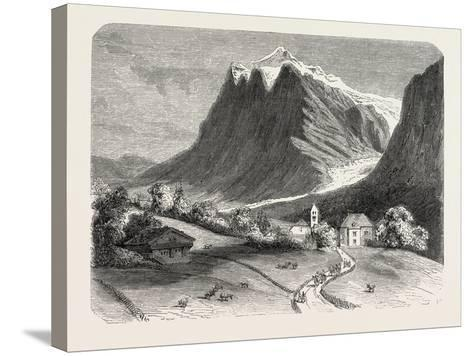 The Village of Grindelwald and the Glacier, Near the Wetterhorn. Switzerland, 1855,--Stretched Canvas Print