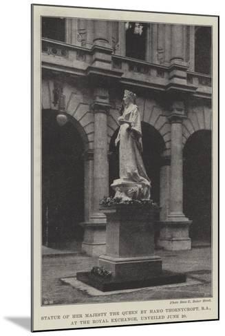 Statue of Her Majesty the Queen by Hamo Thornycroft, Ra, at the Royal Exchange, Unveiled 20 June--Mounted Giclee Print