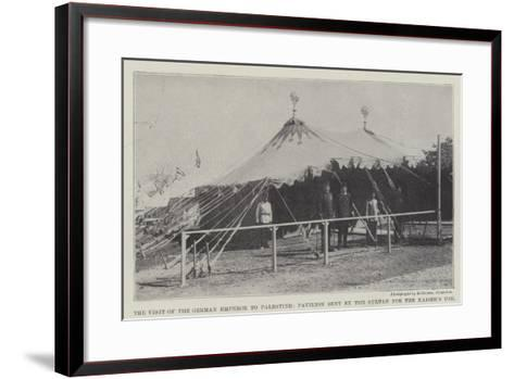 The Visit of the German Emperor to Palestine, Pavilion Sent by the Sultan for the Kaiser's Use--Framed Art Print