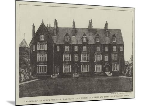 Elleray, Chatham Terrace, Ramsgate, the House in Which Mr Montagu Williams Died--Mounted Giclee Print