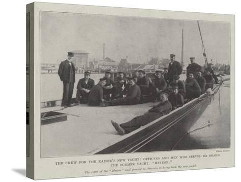 The Crew for the Kaiser's New Yacht, Officers and Men Who Served on Board the Former Yacht, Meteor--Stretched Canvas Print