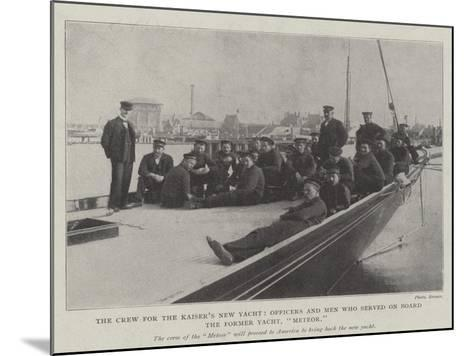The Crew for the Kaiser's New Yacht, Officers and Men Who Served on Board the Former Yacht, Meteor--Mounted Giclee Print