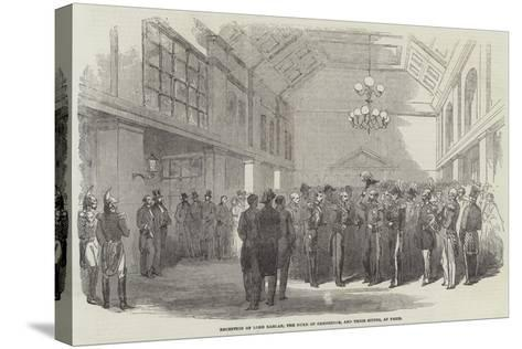 Reception of Lord Raglan, the Duke of Cambridge, and their Suites, at Paris--Stretched Canvas Print