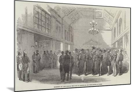 Reception of Lord Raglan, the Duke of Cambridge, and their Suites, at Paris--Mounted Giclee Print