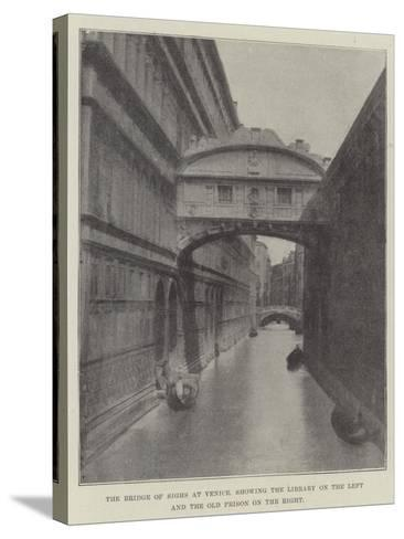 The Bridge of Sighs at Venice, Showing the Library on the Left and the Old Prison on the Right--Stretched Canvas Print