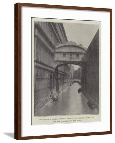 The Bridge of Sighs at Venice, Showing the Library on the Left and the Old Prison on the Right--Framed Art Print