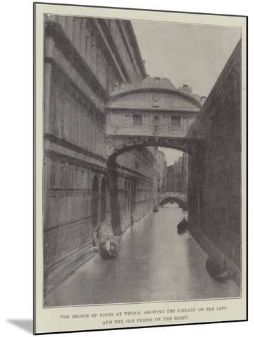 The Bridge of Sighs at Venice, Showing the Library on the Left and the Old Prison on the Right--Mounted Giclee Print