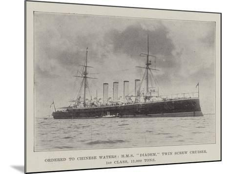 Ordered to Chinese Waters, HMS Diadem, Twin Screw Cruiser, 1st Class, 11,000 Tons--Mounted Giclee Print