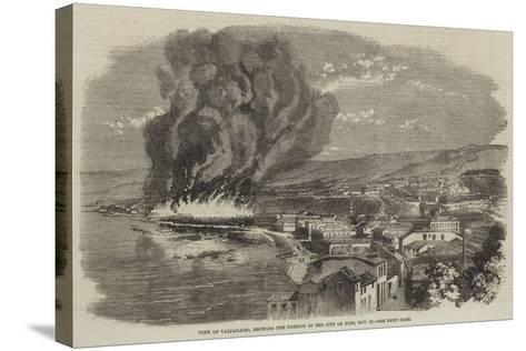 View of Valparaiso, Showing the Portion of the City on Fire, 13 November--Stretched Canvas Print