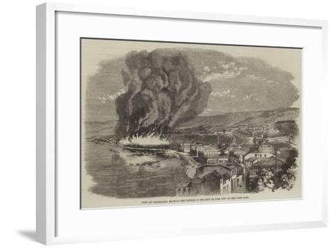 View of Valparaiso, Showing the Portion of the City on Fire, 13 November--Framed Art Print