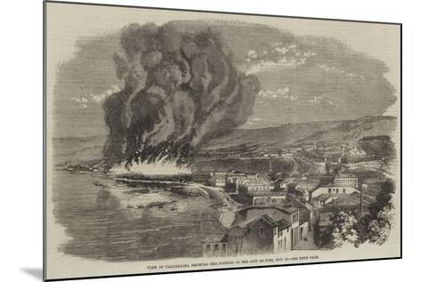 View of Valparaiso, Showing the Portion of the City on Fire, 13 November--Mounted Giclee Print