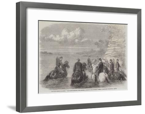 The Civil War in America, My Reconnaissance with General Sickles in the Potomac--Framed Art Print