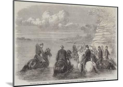 The Civil War in America, My Reconnaissance with General Sickles in the Potomac--Mounted Giclee Print