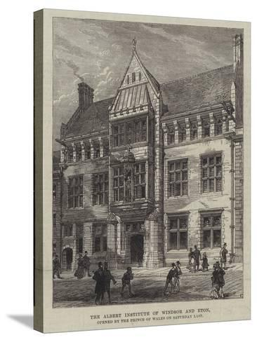 The Albert Institute of Windsor and Eton, Opened by the Prince of Wales on Saturday Last--Stretched Canvas Print