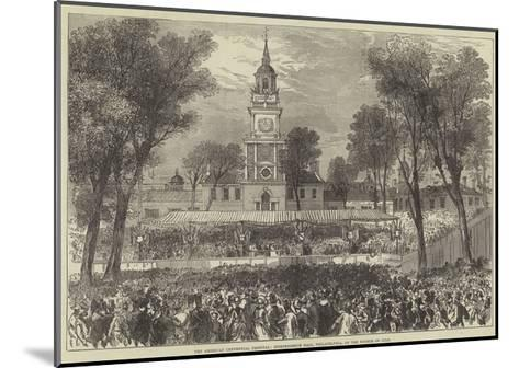 The American Centennial Festival, Independence Hall, Philadelphia, on the Fourth of July--Mounted Giclee Print