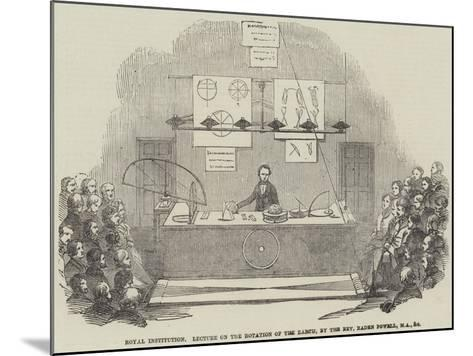 Royal Institution, Lecture on the Rotation of the Earth, by the Reverend Baden Powell, Ma, and Etc--Mounted Giclee Print