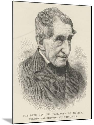 The Late Reverend Dr Dollinger of Munich, Ecclesiastical Historian and Theologian--Mounted Giclee Print