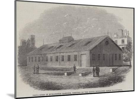 Drill-Shed in Burlington Gardens, Erected by the South Middlesex Rifle Volunteers--Mounted Giclee Print