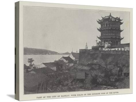 Part of the City of Hankau, with Forts on the Opposite Side of the River--Stretched Canvas Print