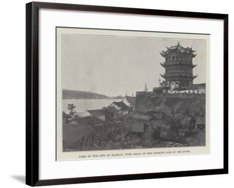 Part of the City of Hankau, with Forts on the Opposite Side of the River--Framed Art Print