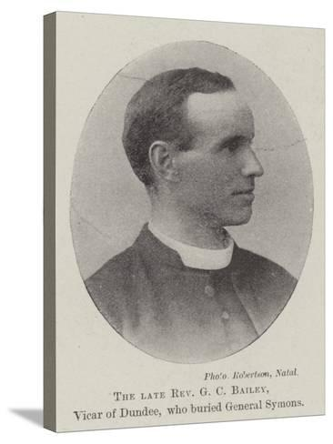 The Late Reverend G C Bailey, Vicar of Dundee, Who Buried General Symons--Stretched Canvas Print