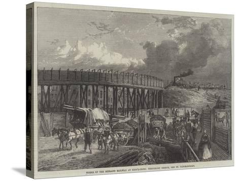 Works of the Midland Railway at King'S-Cross, Temporary Bridge, Old St Pancras-Road--Stretched Canvas Print