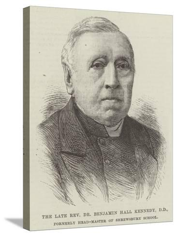 The Late Reverend Dr Benjamin Hall Kennedy, Dd, Formerly Head-Master of Shrewsbury School--Stretched Canvas Print