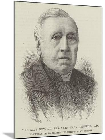 The Late Reverend Dr Benjamin Hall Kennedy, Dd, Formerly Head-Master of Shrewsbury School--Mounted Giclee Print