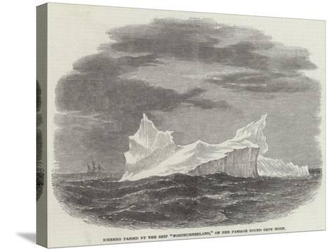 Iceberg Passed by the Ship Northumberland, on Her Passage Round Cape Horn--Stretched Canvas Print