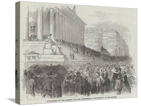 Conversion of the French Five Per Centsrentes, Excitement at the Bourse--Stretched Canvas Print