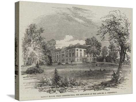 Tapton House, Near Chesterfield, the Residence of the Late Mr G Stephenson--Stretched Canvas Print
